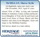 McMILLAN, Sheree Kylie Of Highfields, taken into God's care 19th November, 2015. Aged 43 years. Adored Wife of Mike. Loving and treasured Mother of Amberlee, Connor, Lillian and Kaylie. Loved Daughter of Tom (dec'd) and Gayle and much loved Sister of Shona, Darryl and their Families and much ...