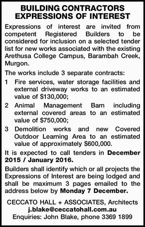 BUILDING CONTRACTORS EXPRESSIONS OF INTEREST Expressions of interest are invited from competent Registered Builders to be considered for inclusion on a selected tender list for new works associated with the existing Arethusa College Campus, Barambah Creek, Murgon. The works include 3 separate contracts: 1Fire services, water storage facilities and external ...