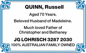 Aged 70 Years.   Beloved Husband of Madeleine.   Much loved Father of Christopher and Bethaney   JG LOHRISCH   3287 2030   100% AUSTRALIAN FAMILY OWNED
