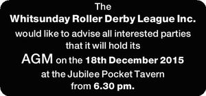 The Whitsunday Roller Derby League Inc. would like to advise all interested parties that it will hold its AGM on the 18th December 2015 at the Jubilee Pocket Tavern from 6.30pm.