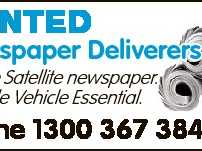 WANTED Newspaper Deliverers for The Satellite newspaper. Reliable Vehicle Essential. Phone 1300 367 384 6163056aa