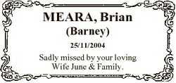 MEARA, Brian (Barney) 25/11/2004 Sadly missed by your loving Wife June & Family.