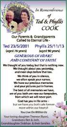In Remembrance of Ted & Phyllis COOK Our Parents & Grandparents Called to Eternal Life - Ted 23/5/2001 (aged 76 years) Phyllis 25/11/13 (aged 90 years) We thought of you today, but that is nothing new. We thought about you yesterday, and most days before that too. We think ...