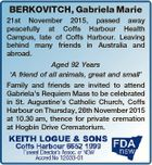 BERKOVITCH, Gabriela Marie 21st November 2015, passed away peacefully at Coffs Harbour Health Campus, late of Coffs Harbour. Leaving behind many friends in Australia and abroad. Aged 92 Years `A friend of all animals, great and small' Family and friends are invited to attend Gabriela's Requiem Mass to be ...