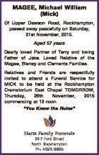 MAGEE, Michael William (Mick) Of Upper Dawson Road, Rockhampton, passed away peacefully on Saturday, 21st November, 2015. Aged 57 years Dearly loved Partner of Terry and loving Father of Jake. Loved Relative of the Magee, Bleney and Clements Families. Relatives and Friends are respectfully invited to attend a Funeral Service ...