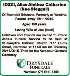 IOZZI, Alice Alethea Catharine (Nee Steggall) Of Boondall Brisbane. Formerly of Yandina. Passed away 18/11/2015. Aged 100 years. Loving Wife of Joe (decd) Relatives and Friends are invited to attend Alice's Funeral Service to be held at St Joseph's Catholic Church, 177 Currie Street, Nambour at ...