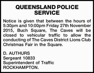 Notice is given that between the hours of 5:30pm and 10:00pm Friday 27th November 2015, Buch Square, The Caves will be closed to vehicular traffic to allow the conducting of The Caves District Lions Club Christmas Fair in the Square.