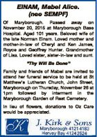 """EINAM, Mabel Alice. (nee SEMPF) Of Maryborough. Passed away on November 20, 2015 at Maryborough Base Hospital. Aged 101 years. Beloved wife of the late Norman Einam. Loved mother and mother-in-law of Cheryl and Ken James, Royce and Geoffrey Hunter. Grandmother of Lisa. Loved sister, sister-in-law and aunt. """"Thy Will ..."""
