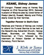 KEANE, Sidney James Of Urangan. Passed away at Hervey Bay Hospital on 21st November 2015. Beloved husband of Marjorie (dec'd); loved father of Roslyn (dec'd), Russell, Wendy and Phillip; dearly loved by their families. Together Forever in God's Care Relatives and friends of Sidney are invited to ...