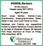 DODDS, Barbara Of Mt Coolum. Passed away 22/11/2015. Aged 78 years Much loved Mother, Mother-in-law, Grandmother, Great-grandmother, Sister, Sister-in-law, Aunt and Friend to many. Relatives and Friends are respectfully invited to attend Barbara's Funeral Service to be held at Drysdale Chapel, 33 National Park Road, Nambour at ...