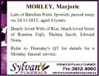 MORLEY, Marjorie Late of Barellan Point, Ipswich, passed away on 24/11/2015, aged 61years. Dearly loved Wife of Ron. Much loved Sister of Romina Fujii, Thelma Jacob, Edward Nona. Refer to Thursday's QT for details for a Monday funeral service.