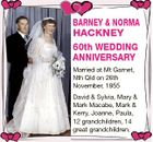 BARNEY & NORMA HACKNEY 60th WEDDING ANNIVERSARY Married at Mt Garnet, Nth Qld on 26th November, 1955 David & Sylvia, Mary & Mark Macabe, Mark & Kerry, Joanne, Paula, 12 grandchildren, 14 great grandchildren.