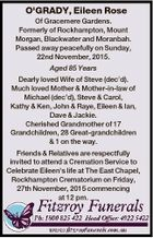 O'GRADY, Eileen Rose Of Gracemere Gardens. Formerly of Rockhampton, Mount Morgan, Blackwater and Moranbah. Passed away peacefully on Sunday, 22nd November, 2015. Aged 85 Years Dearly loved Wife of Steve (dec'd). Much loved Mother & Mother-in-law of Michael (dec'd), Steve & Carol, Kathy & Ken, John & Raye, Eileen & Ian, Dave ...
