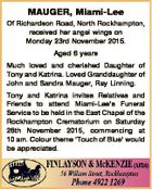 MAUGER, Miami-Lee Of Richardson Road, North Rockhampton, received her angel wings on Monday 23rd November 2015. Aged 6 years Much loved and cherished Daughter of Tony and Katrina. Loved Granddaughter of John and Sandra Mauger, Ray Linning. Tony and Katrina invites Relatives and Friends to attend Miami-Lee's Funeral Service ...
