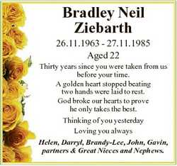 Bradley Neil Ziebarth 26.11.1963 - 27.11.1985 Aged 22 Thirty years since you were taken from us befo...