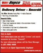Delivery Driver - Emerald On Offer: Attractive Hourly Rate + In-store Discounts * Part-Time, Immediate Start Essential Skills: * Clean drivers licence * Proven retail experience ideally in the automotive industry or similar industry * Demonstrate a high level of professionalism * Have a strong work ethic How to Apply Visit www.repco.com.au select `Careers ...