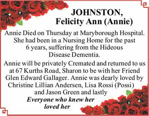 Annie Died on Thursday at Maryborough Hospital. She had been in a Nursing Home for the past 6 years, suffering from the Hideous Disease Dementia. Annie will be privately Cremated and returned to us at 67 Kurths Road, Sharon to be with her Friend Glen Edward Gallager. Annie was dearly ...