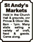 St Andy's Markets Held in the Church Hall & grounds, cnr Prince & Oliver Sts. 8am - 1pm. Many stalls selling a variety of craft, food & goods. Come along.