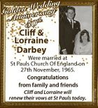 edding W n e d l Go niversary An th 50 Were married at St Pauls Church Of England on 27th November, 1965. Congratulations from family and friends Cliff and Lorraine will renew their vows at St Pauls today. 6210723aa Cliff & Lorraine Darbey