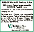 BARGENQUAST Rodney John Of Nambour. Passed away peacefully 22/11/2015. Aged 66 years. Loved Son of Des. Much loved Brother of Gregory and Ian. Relatives and Friends are respectfully invited to attend Rodney's Funeral Service to be held at the Drysdale Chapel, 33 National Park Road, Nambour at ...