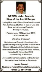 OPPES, John Francis King of the Lentil Burger Loving Husband of Ann. Dear Son-in-law of Ken. Father and Father-in-law of Lisa and Ben, and Adam and Danielle. Nonno of Frankie. Passed away 25 November 2015 AGED 66 YEARS Privately Cremated Relatives and Friends of the late John Oppes are respectfully ...