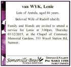 van WYK, Lenie Late of Aratula, aged 86 years. Beloved Wife of Rudolf (dec'd). Family and friends are invited to attend a service for Lenie at 3:00pm, Thursday 03/12/2015, at the Chapel of Centenary Memorial Gardens, 353 Wacol Station Rd, Sumner.