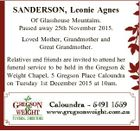 SANDERSON, Leonie Agnes Of Glasshouse Mountains. Passed away 25th November 2015. Loved Mother, Grandmother and Great Grandmother. Relatives and friends are invited to attend her funeral service to be held in the Gregson & Weight Chapel, 5 Gregson Place Caloundra on Tuesday 1st December 2015 at 10am.