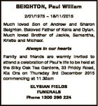 BEIGHTON, Paul William 2/01/1975  18/11/2015 Much loved Son of Andrew and Sharon Beighton. Beloved Father of Keira and Dylan. Much loved Brother of Jackie, Samantha, Kristie and Michael. Always in our hearts Family and friends are warmly invited to attend a celebration of Paul's life ...