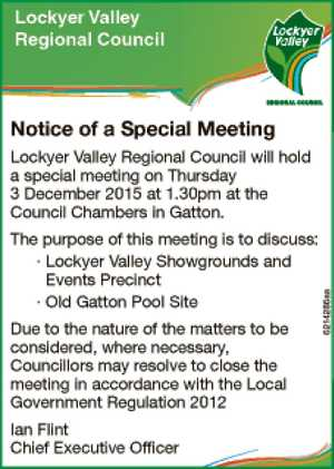 Notice of a Special Meeting Lockyer Valley Regional Council will hold a special meeting on Thursday 3 December 2015 at 1.30pm at the Council Chambers in Gatton. The purpose of this meeting is to discuss: · Lockyer Valley Showgrounds and Events Precinct · Old Gatton Pool Site Due to the nature ...