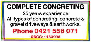25 years experience   All types of concreting, concrete & gravel driveways & earthworks.