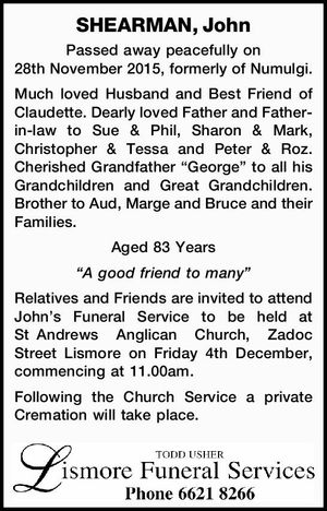 """Passed away peacefully on 28th November 2015, formerly of Numulgi. Much loved Husband and Best Friend of Claudette. Dearly loved Father and Father-in-law to Sue & Phil, Sharon & Mark, Christopher & Tessa and Peter & Roz. Cherished Grandfather """"George"""" to all his Grandchildren and Great Grandchildren. Brother to Aud, Marge and Bruce and ..."""