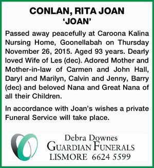 Passed away peacefully at Caroona Kalina Nursing Home, Goonellabah on Thursday November 26, 2015. Aged 93 years. Dearly loved Wife of Les (dec). Adored Mother and Mother-in-law of Carmen and John Hall, Daryl and Marilyn, Calvin and Jenny, Barry (dec) and beloved Nana and Great Nana of all their Children ...