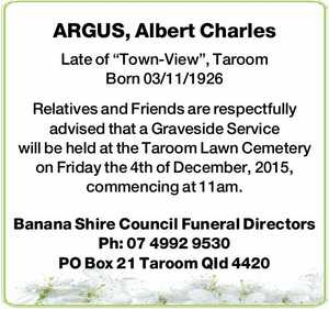 """Late of """"Town-View"""", Taroom Born 03/11/1926   Relatives and Friends are respectfully advised that a Graveside Service will be held at the Taroom Lawn Cemetery on Friday the 4th of December, 2015, commencing at 11am.   Banana Shire Council Funeral Directors   Ph: 07 4992 9530 PO Box 21 Taroom QId ..."""