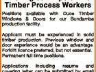 Docking Saw Operator & Timber Process Workers Positions available with Duce Timber Windows & Doors for our Bundamba production facility. Applicant must be experienced in solid timber production. Previous window and door experience would be an advantage. Forklift licence preferred, but not essential. Permanent full time positions. Applications including resume and covering ...