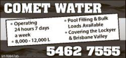 COMET WATER   8,000 - 12,000 L   Pool FIlling & Bulk Loads availble.   5462 7555...