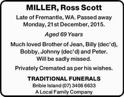 MILLER, Ross Scott   Late of Fremantle, WA. Passed away Monday, 21st December, 2015.   Ag...