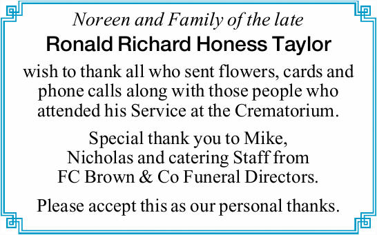Noreen and Family of the late   Ronald Richard Honess Taylor   wish to thank all who sent...