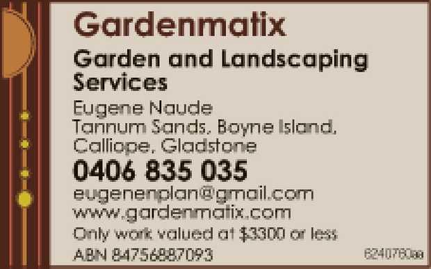 Garden and Landscaping Services    ABN 84756887093     Eugene Naude Tannum San...