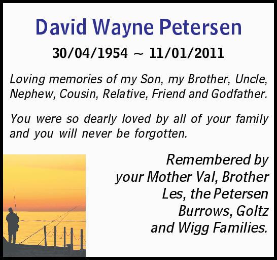 David Wayne Petersen   30/04/1954 ~ 11/01/2011   Loving memories of my Son, my Brother, U...