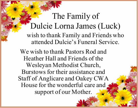 wish to thank Family and Friends who attended Dulcie's Funeral Service.   We wish to th...
