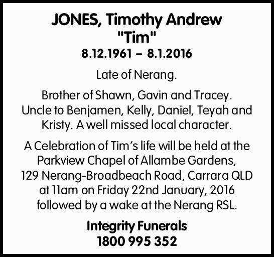 8.12.1961 – 8.1.2016   Late of Nerang.   Brother of Shawn, Gavin and Tracey. Uncle...