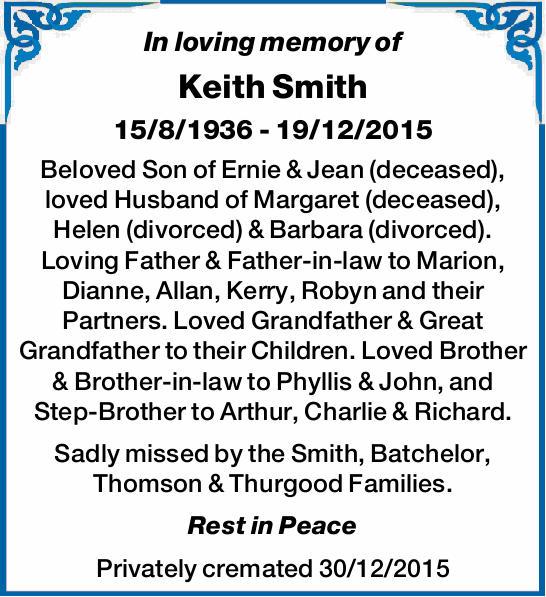 In loving memory of Keith Smith 15/8/1936 - 19/12/2015 Beloved Son of Ernie & Jean (deceased)...