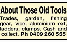 About Those Old Tools   Trades, garden, fishing gear, vice, aluminium ext, ladders, clamps. ...