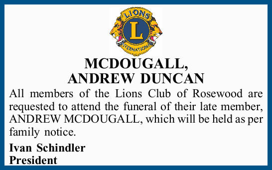 All members of the Lions Club of Rosewood are requested to attend the funeral of their late membe...