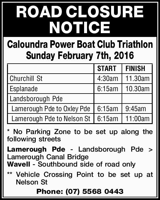 ROAD CLOSURE NOTICE Caloundra Power Boat Club Triathlon Sunday February 7th, 2016 START FINISH Ch...