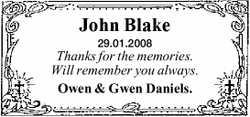 John Blake 29.01.2008 Thanks for the memories. Will remember you always. Owen & Gwen Daniels....