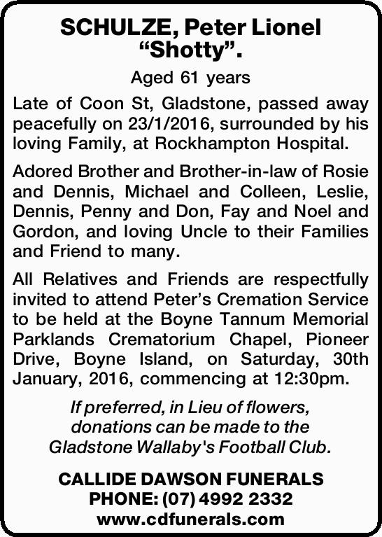 Aged 61 years Late of Coon St, Gladstone, passed away peacefully on 23/1/2016, surrounded by his...