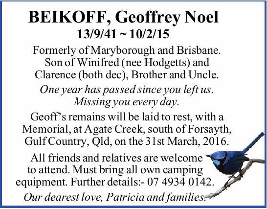 BEIKOFF, Geoffrey Noel   13/9/41 ~ 10/2/15   Formerly of Maryborough and Brisbane. Son of...