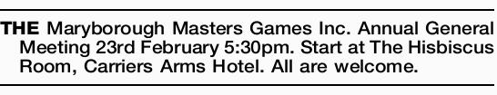 THE Maryborough Masters Games Inc. Annual General Meeting 23rd February 5:30pm. Start at The Hisb...