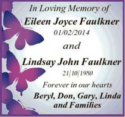 In Loving Memory of Eileen Joyce Faulkner 01/02/2014 and Lindsay John Faulkner 21/10/1980 Forever in...